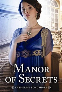 Manor of Secrets...by Katherine Longshore- a nice change from my usuals-- two girls are kept in a manor; one as a servant and the other a future Lady of the manor; secrets are kept from them as they keep secrets from the others
