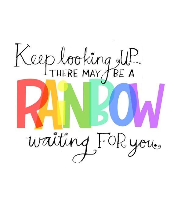 Don't worry your rainbow is coming. Hope you smiled