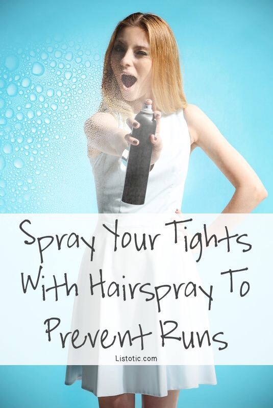 16. Hosiery & Hairspray You probably already know that you can stop a run in a pair of pantyhose with clear nail polish, but why not just prevent the runs in the first place with hairspray? Give them a quick spray with an aerosol can, paying special attention to the areas that are prone to runs