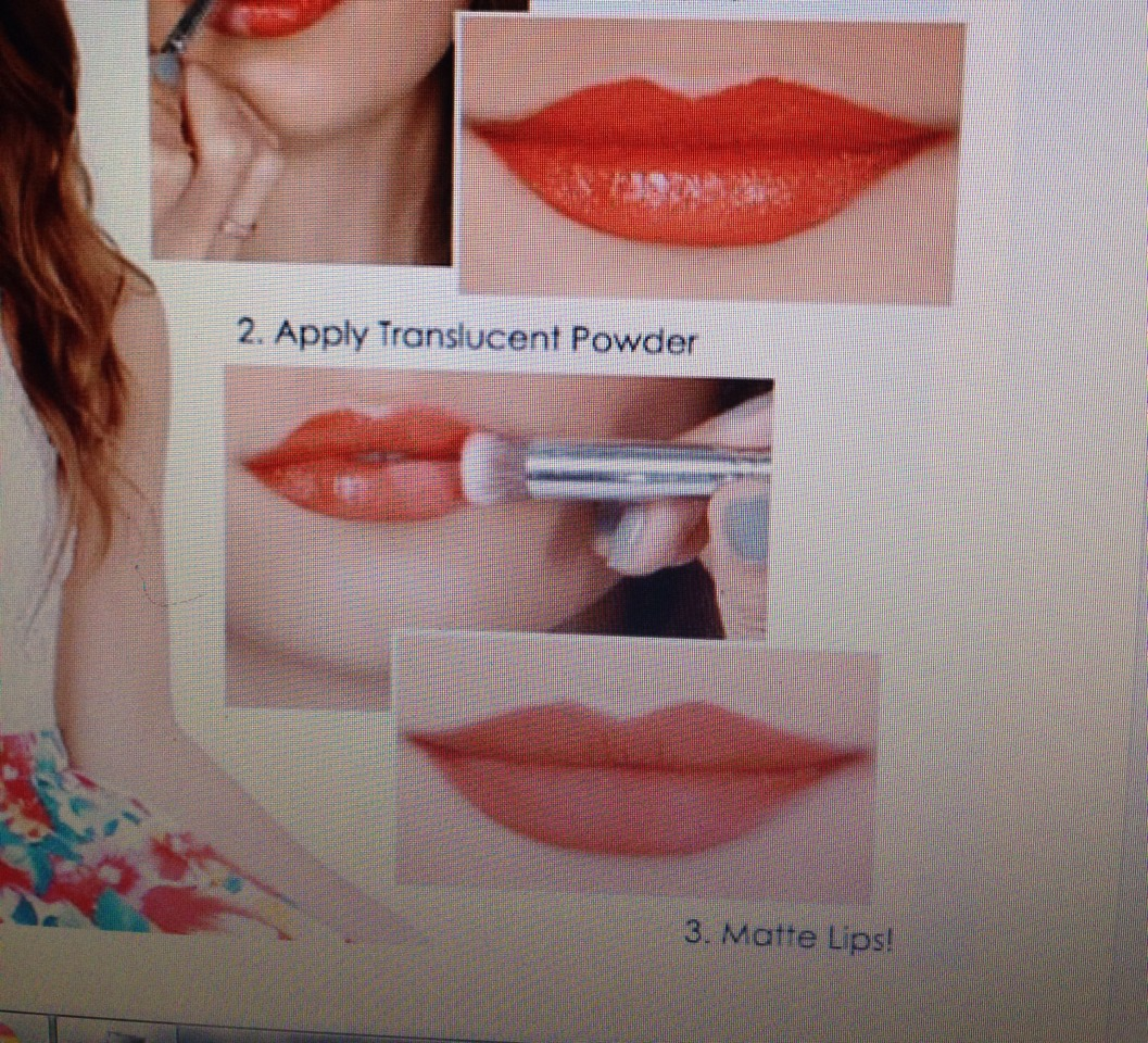 1. Apply lipstick 2.Apply translucent powder 3. Matte lips!