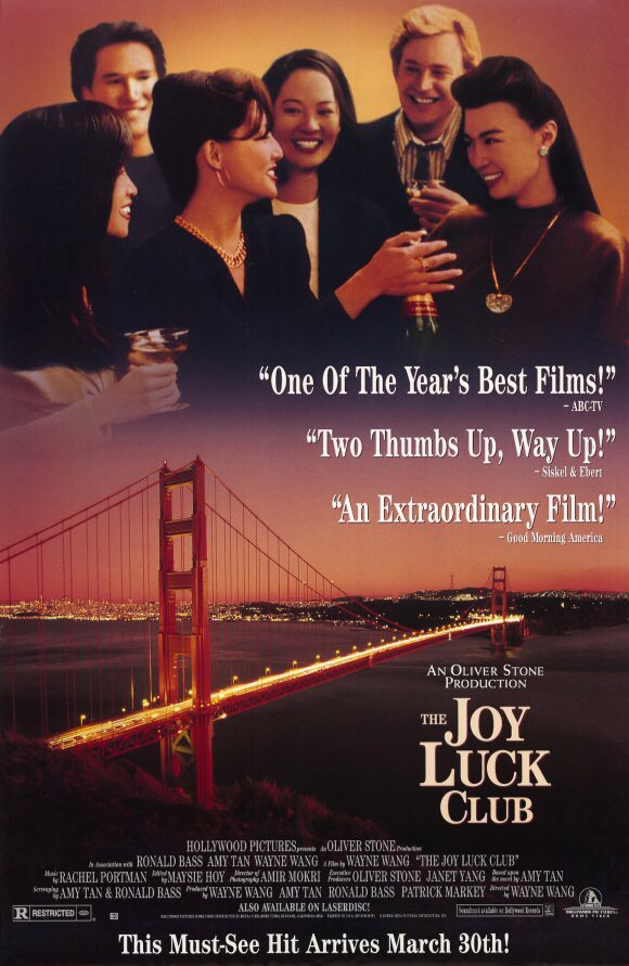 The Joy Luck Club I saw this movie as ayoung girl and it has haunted me ever since. Beautiful, moving...the whole package.