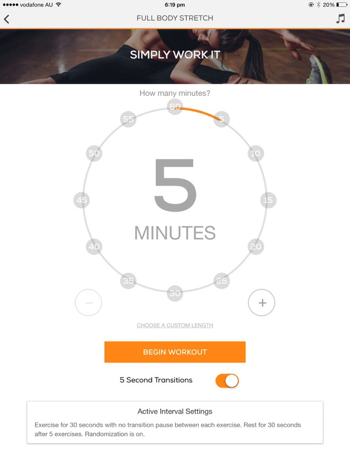 With all Sworkit apps you can choose durations of your workouts, from 5 - 60 minutes. You can also choose your own time, say you have an incredibly busy day, throw in a 3 minute workout at work/school or anywhere. *remember* a quick workout is better than no workout at all.