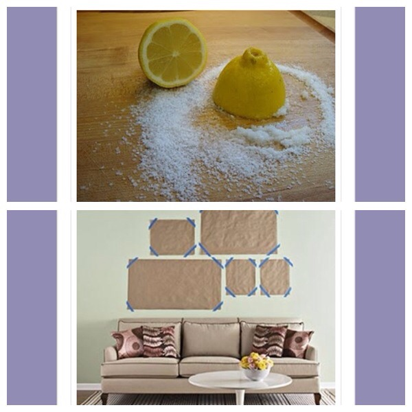 7. To clean a wooden chopping board, sprinkle a handful of kosher salt and rub with half a lemon 8. Use scrap paper to help hang an arrangement of picture frames easily. Cut templates for each frame, marking nail locations on the paper, then nail through the marks on the paper