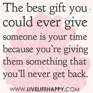 Everyday Is A Gift And Not A Given Right.