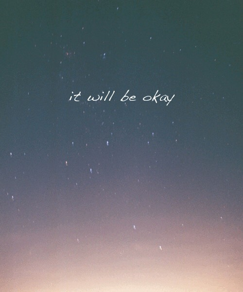 No matter what happens it will be OKAY