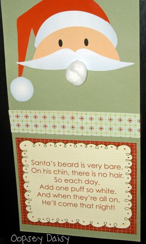 Have your child Add a cotton ball to Santa each each day to make his beard. The day it's full is the day he comes!