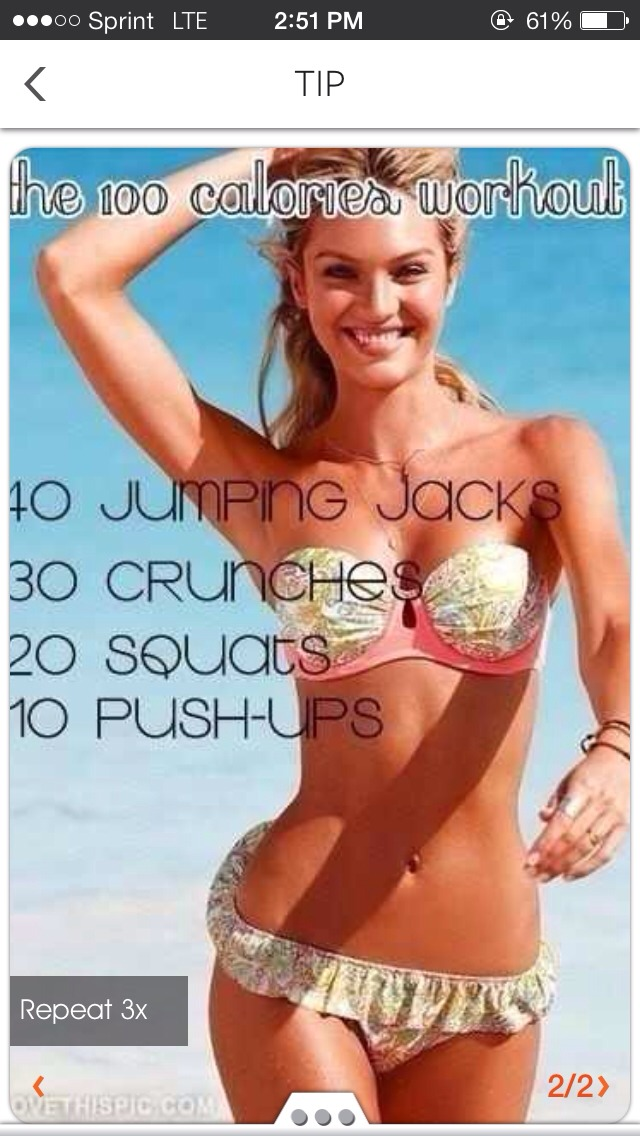 Repeat 3 times and you've just burned 100 calories! (half a candy bar, a small brownie, small cookie, etc.!) :)