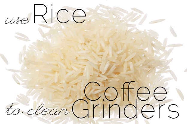Use rice to clean coffee grinders. Just put a few scoops of uncooked rice in and turn it on! Dump the rice after it is ground