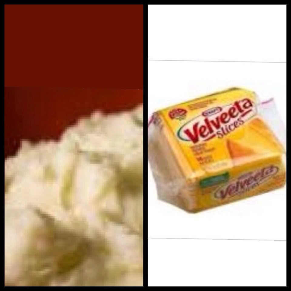 Mashed potatoes and velveeta cheese!