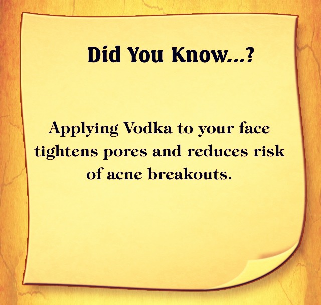 Using a cotton ball, apply vodka to your face as an astringent to cleanse the skin and tighten pores.