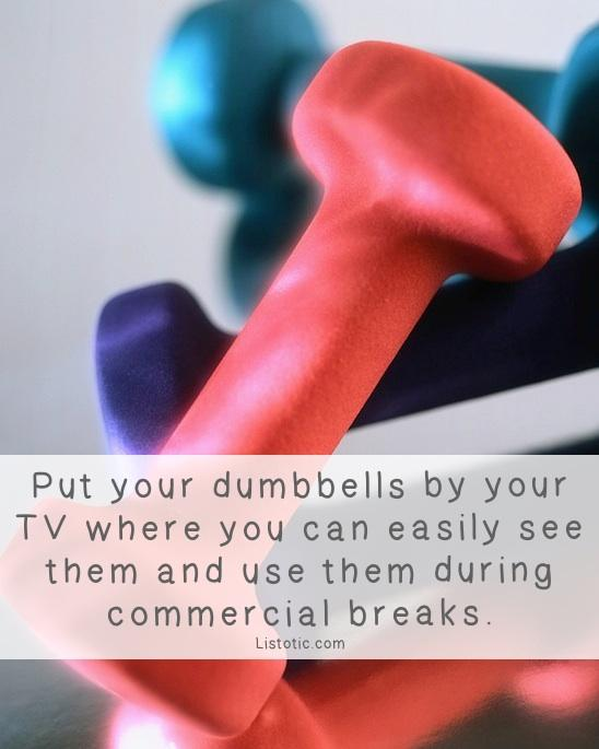 11. Keep Your Weights Where You'll Use Them Instead of dedicating and setting aside time every day to strength train, break it up and make working out fun by doing little bits here and there. Keep your dumbbells out where they can be easily seen so that you'll use them in your down time.