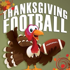 Don't forget to watch the thanksgiving games in the nfl!