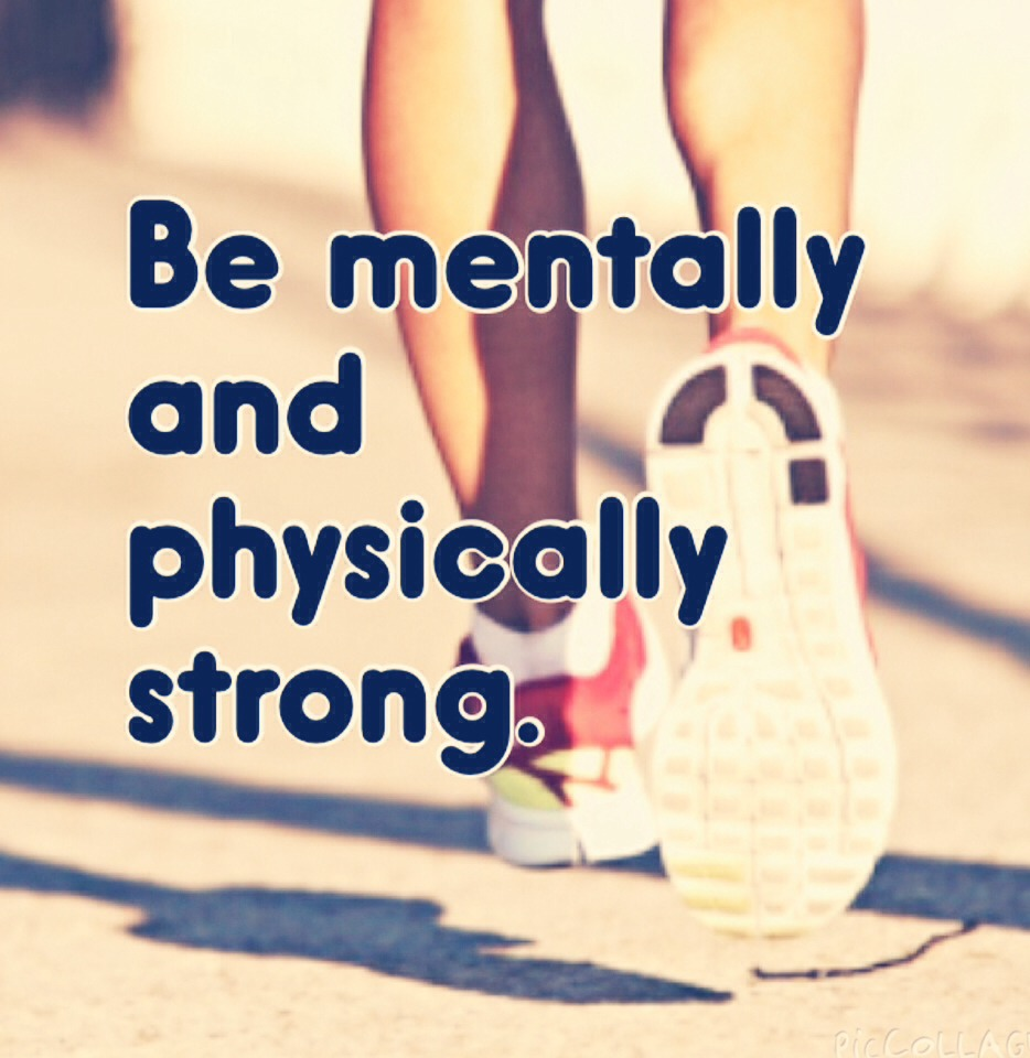 Everyone knows physically, but you run faster and longer if you are mentally strong. If you get tired you have to be mentally strong, so you can push the extra laps or mile.