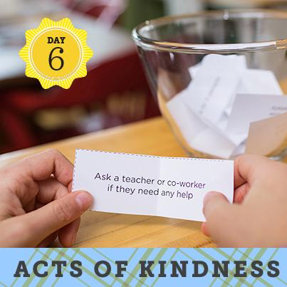 Fill a jar with ideas for random acts of kindness. At breakfast have each family member draw one to do that day; report back at dinner!