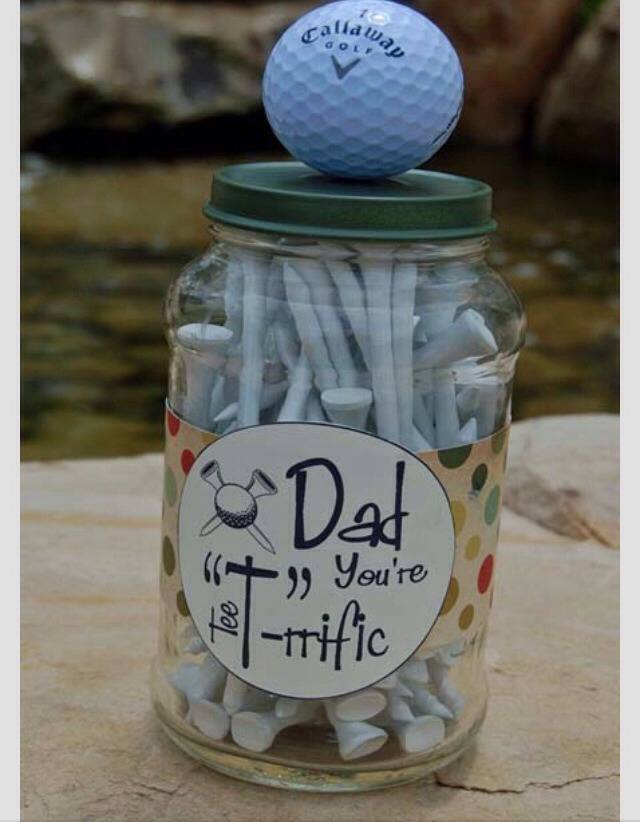 """If your dad likes golfing put some Golf tees in a jar and label """" your T-rrific!!"""