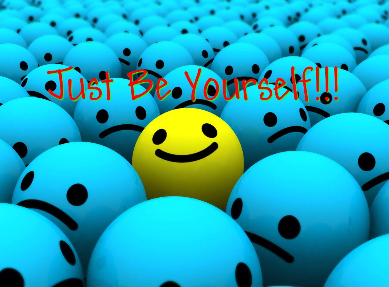 Be yourself!!!
