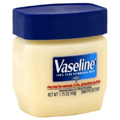 Take your Vaseline.