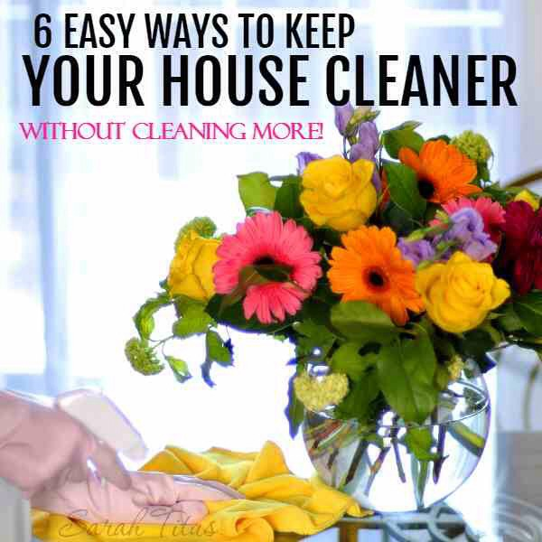 6 Ways to Keep Your House Cleaner from Sarah Titus