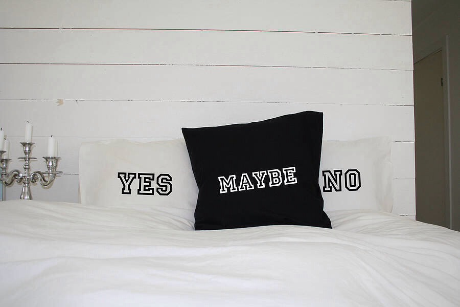 1. Yes, No, Maybe pillowcases(€52, Minna's Room). Make your message loud and clear and get exactly what you want with these hanky panky pillowcases…or just throw them in the air and let destiny decide.