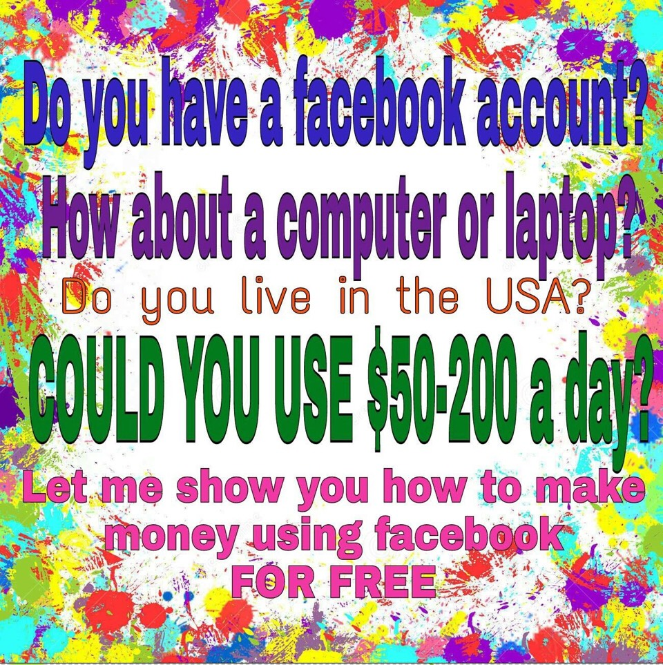 Know how to make some extra money each month? This is super simple and requires an active Facebook account, at least 100 Facebook friends, Internet of course and be in the US. email me! at notyourrouter@aol.com so I can give you more details and get you started! No fees and nothing to pay to join.