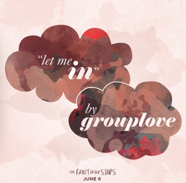 Let Me In-Group love Amazing! From the fault in our stars playlist.