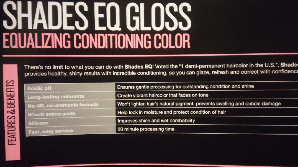 Shades EQ gloss is a demi permanent color that has a very shiny finish and doesn't lighten hairs natural pigment