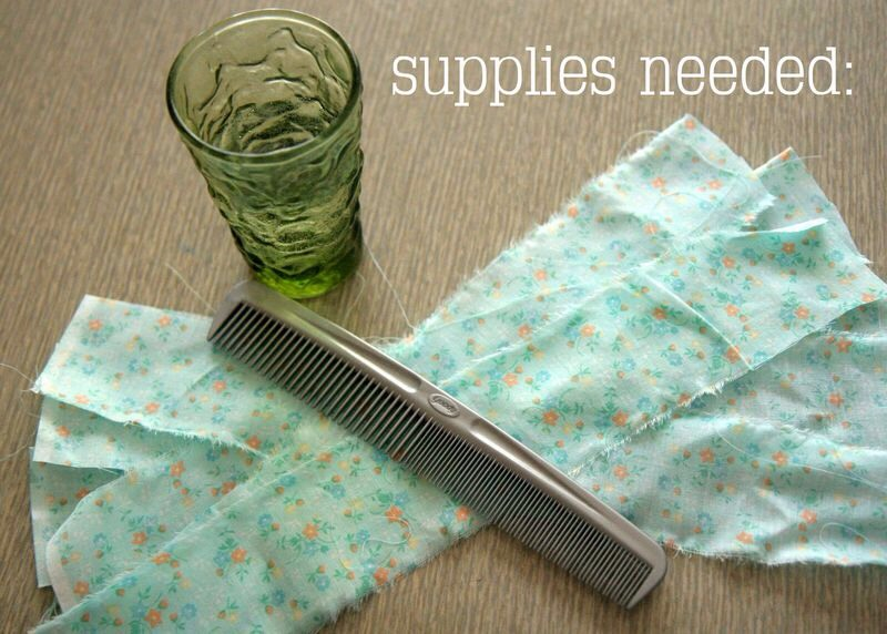 You'll need some cut fabric strips, a comb and some water. All things you probably already have laying around the house (yay!)