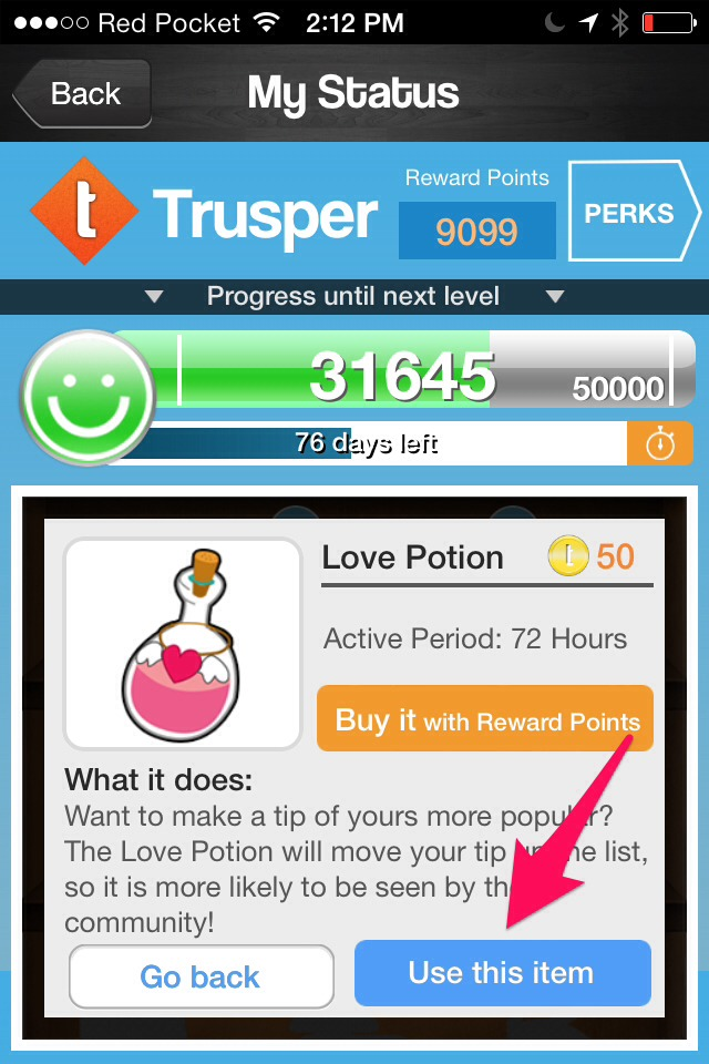 You get some virtual goods as you become a user. They allow you to highlight your tips or status to get more likes.