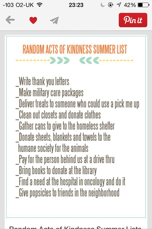 Follow this list or go off track it doesn't matter but something as simple as holding the door open can make someone's day.  Be that change the world needs. Pay it forward