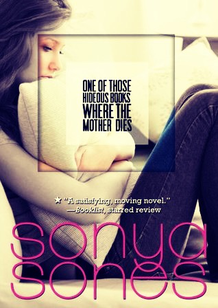 One Of Those Hideous Books Where The Mother Dies by Sonya Sones.