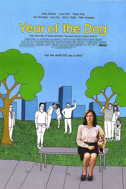Year of The Dog The most heartbreakingcinematicdeathI've seen to date is that of a sweet little beagle, Pencil, whose passing spurs owner Molly Shannon to explore several hilarious but mostly heartbreaking avenues to alleviate her grief. I love animals and this movie had me weeping for a day.