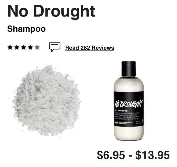 Not up for wetting your hair? No problem! Lush has a Dry Shampoo that requires no water whatsoever. Unfortunately they only have one type, maybe they will create more in the future!