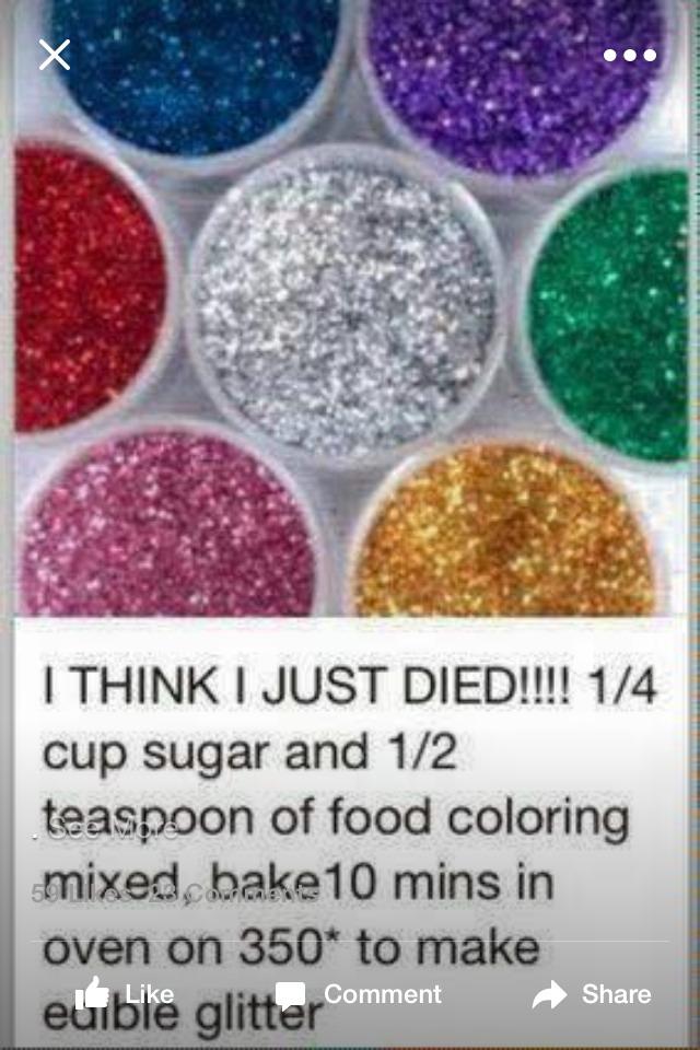 1/4 Cup sugar, 1/2 teaspoon of food colouring, bake on 350° for 10 mins Wala, edible glitter!