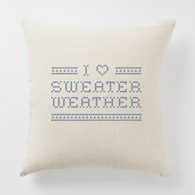 1. A pillow that professes your love for the best kind of weather.  http://www.westelm.com/products/fall-seasonal-phrases-pillow-covers-t1946/?pkey=e%7Cfall%7C61%7Cbest%7C0%7C1%7C24%7C%7C8&cm_src=PRODUCTSEARCH