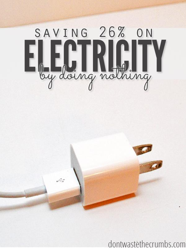 Unplug as many appliances that  are not being used as you could and see the difference in your electricity bill