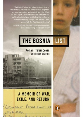 The Bosnia List: A Memoir of War, Exile, and Return By Kenan Trebincevic, Susan Shapiro  336 pages; Penguin  Available at: Amazon.com | Barnes & Noble | iBookstore | IndieBound