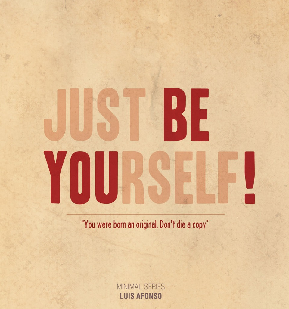 Be You! There's only one you so stand out for being your original self