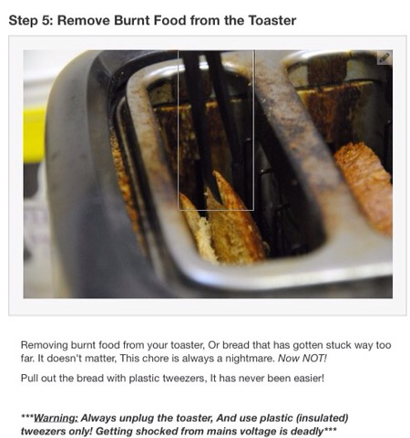 UNPLUG YOUR TOASTER AND DO NOT I REPEAT DO NOT USE METAL/STEEL ETC TWEEZERS AS I DON'T HAVE ANY TIPS ON WHAT TO DO IF ELECTROCUTED PLEASE USE COMMON SENSE AND SAFETY WITH THIS TIP!!!!