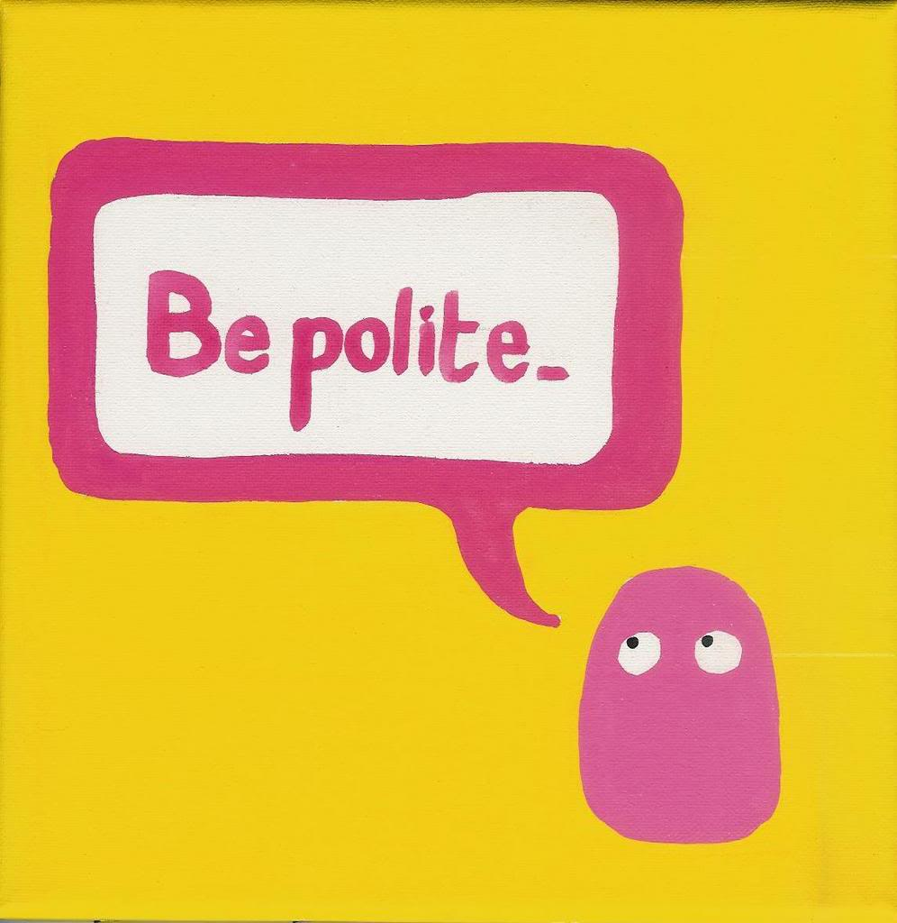 BE POLITE!!: Use your manners!!!!  Don't belch and not say excuse me!!  That would be embarassing and awkward!!