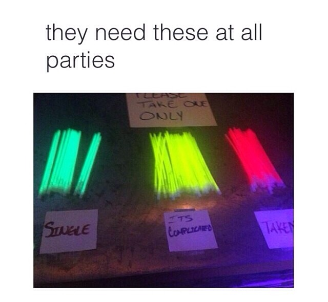 Let everyone take one glow stick at the door to avoid awkward flirting and wondering! Single It's complicated  Taken