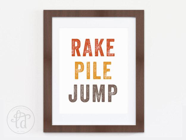2. A print listing off three very important fall activities.  https://www.etsy.com/listing/246097196/rake-pile-jump-print-fall-autumn-decor?source=aw&utm_source=affiliate_window&utm_medium=affiliate&utm_campaign=us_location_buyer&utm_content=181013