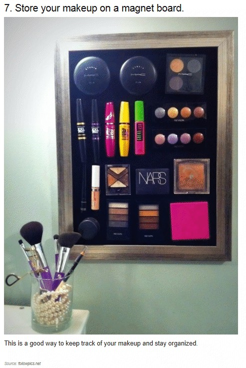Get a magnetic board to stick on your everyday make up making it easier for you to find before getting ready